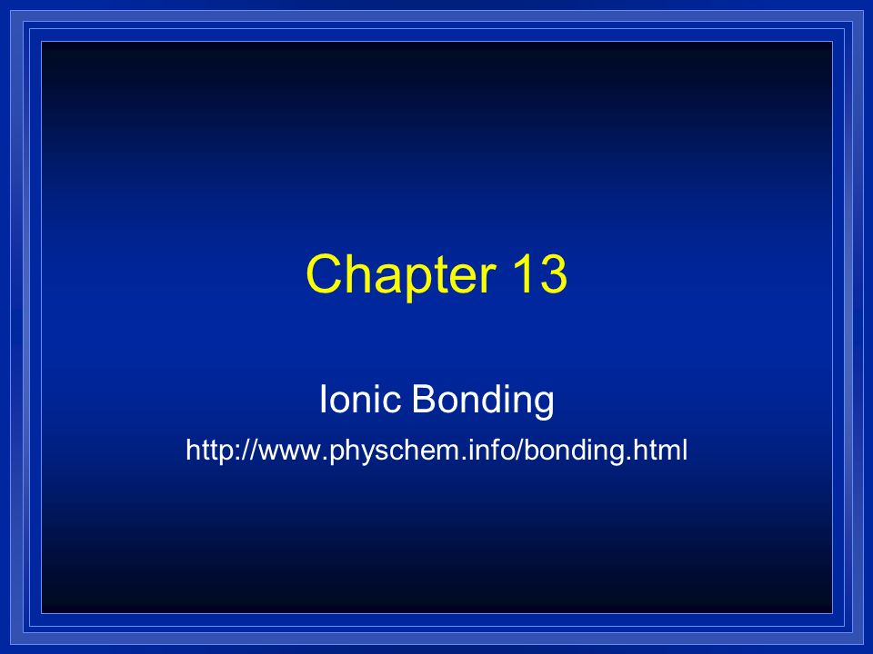Ionic Bonding http://www.physchem.info/bonding.html