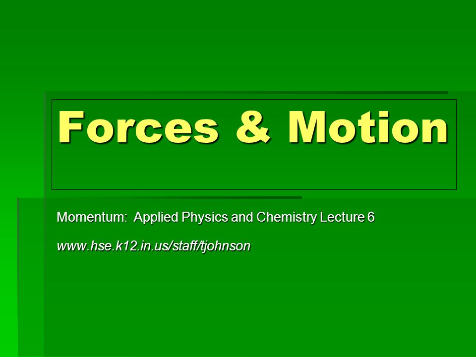 Forces & Motion Momentum: Applied Physics and Chemistry Lecture 6
