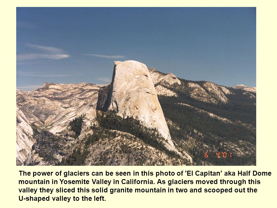 The power of glaciers can be seen in this photo of El Capitan aka Half Dome