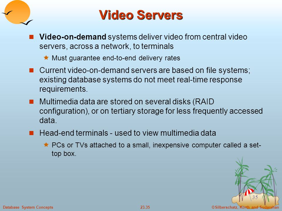 Video Servers Video-on-demand systems deliver video from central video servers, across a network, to terminals.