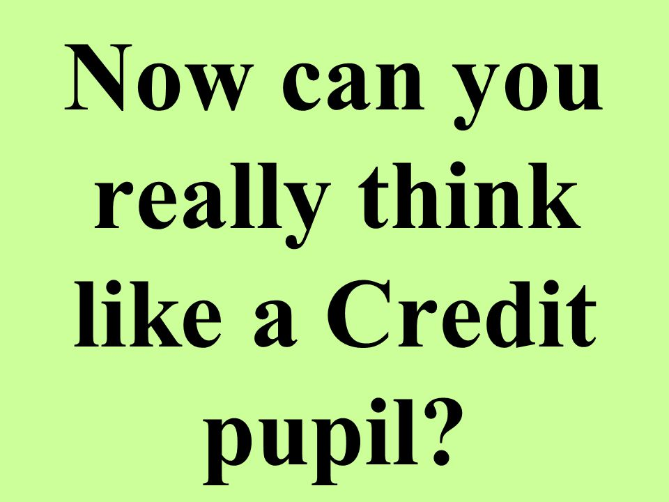 Now can you really think like a Credit pupil