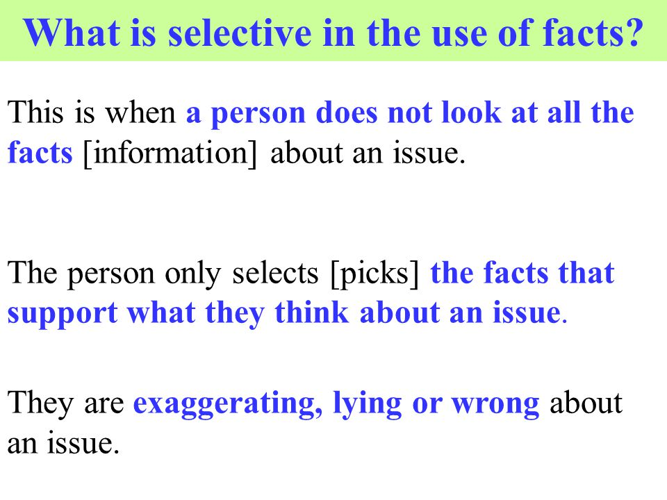 What is selective in the use of facts