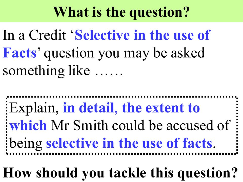 What is the question In a Credit 'Selective in the use of Facts' question you may be asked something like ……