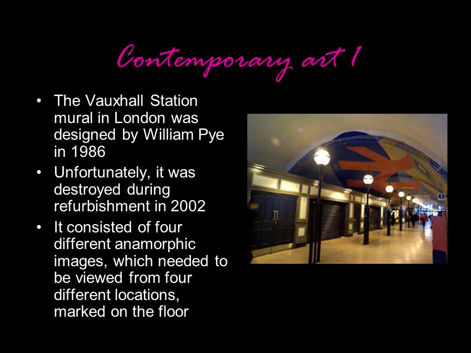 Contemporary art 1 The Vauxhall Station mural in London was designed by William Pye in 1986.