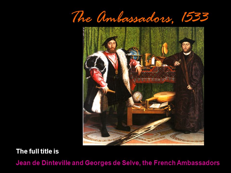 The Ambassadors, 1533 The full title is