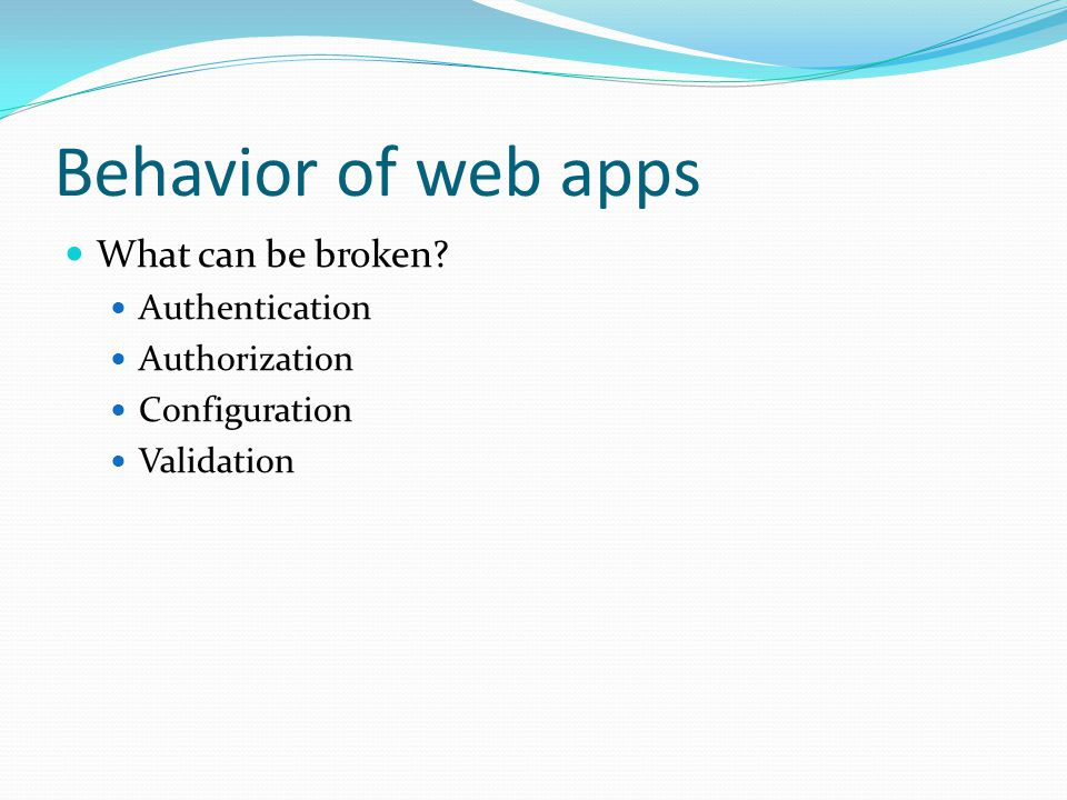 Behavior of web apps What can be broken Authentication Authorization