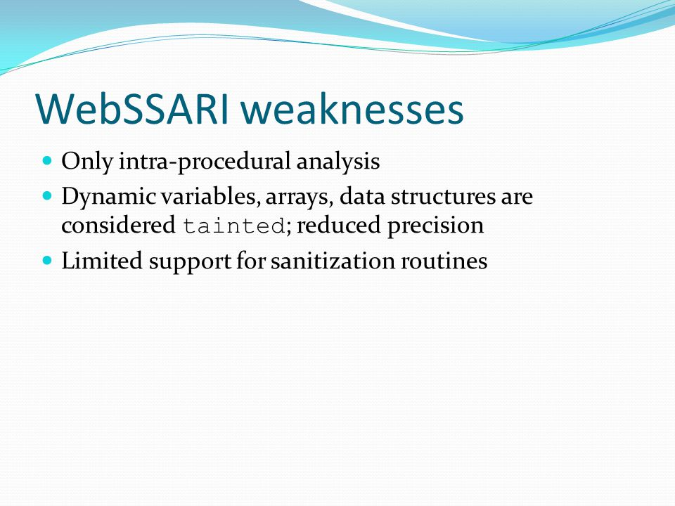 WebSSARI weaknesses Only intra-procedural analysis