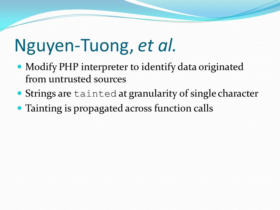 Nguyen-Tuong, et al. Modify PHP interpreter to identify data originated from untrusted sources.