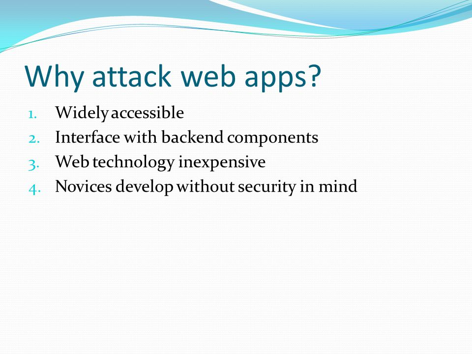 Why attack web apps Widely accessible