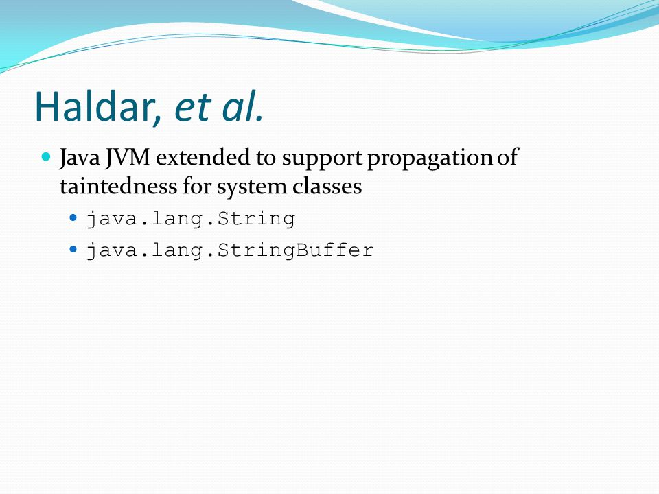 Haldar, et al. Java JVM extended to support propagation of taintedness for system classes. java.lang.String.
