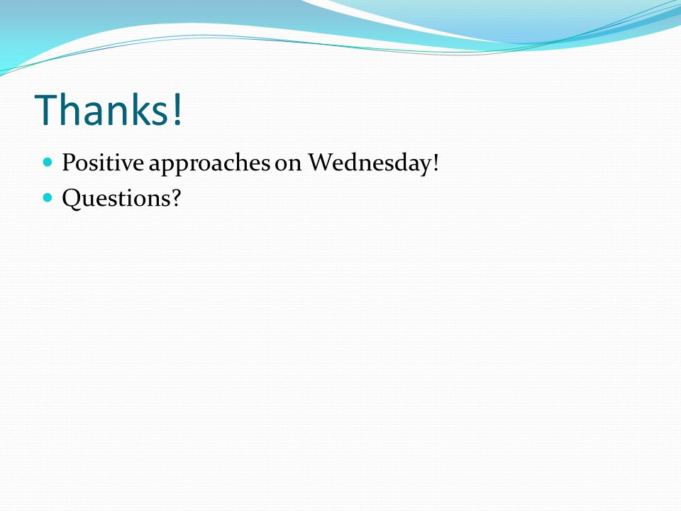 Thanks! Positive approaches on Wednesday! Questions