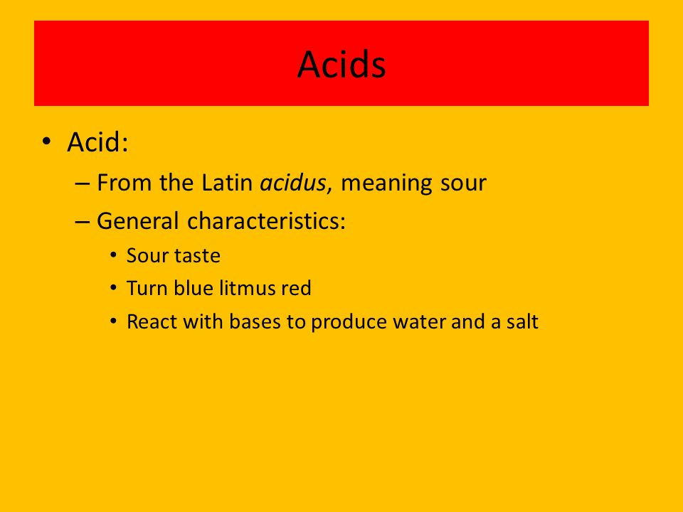 Acids Acid: From the Latin acidus, meaning sour