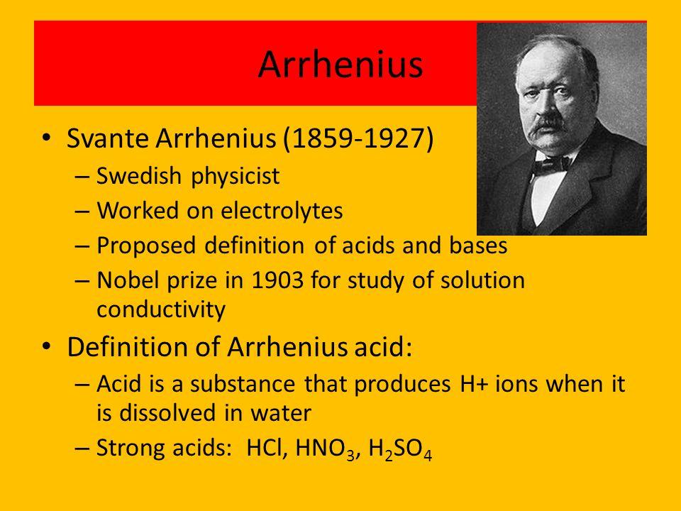Arrhenius Svante Arrhenius (1859-1927) Definition of Arrhenius acid: