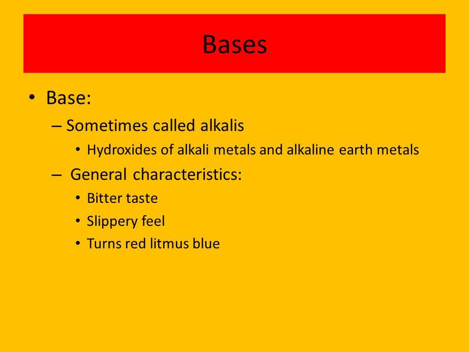 Bases Base: Sometimes called alkalis General characteristics:
