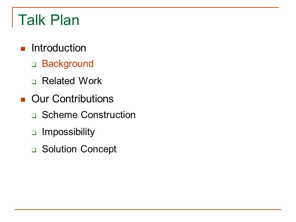 Talk Plan Introduction Our Contributions Background Related Work