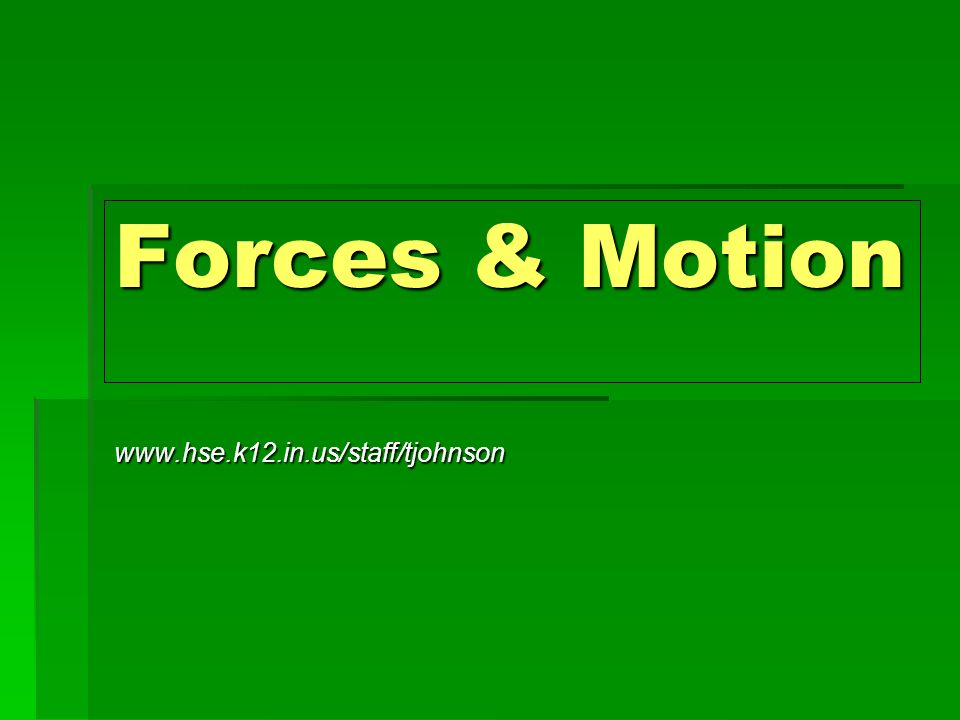 Forces & Motion www.hse.k12.in.us/staff/tjohnson
