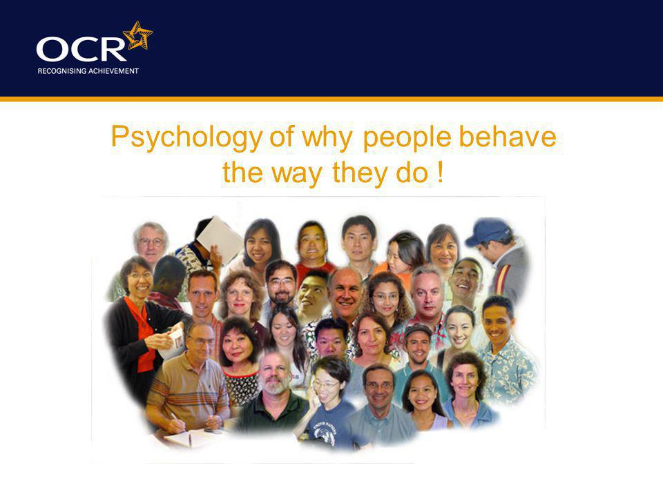 Psychology of why people behave the way they do !