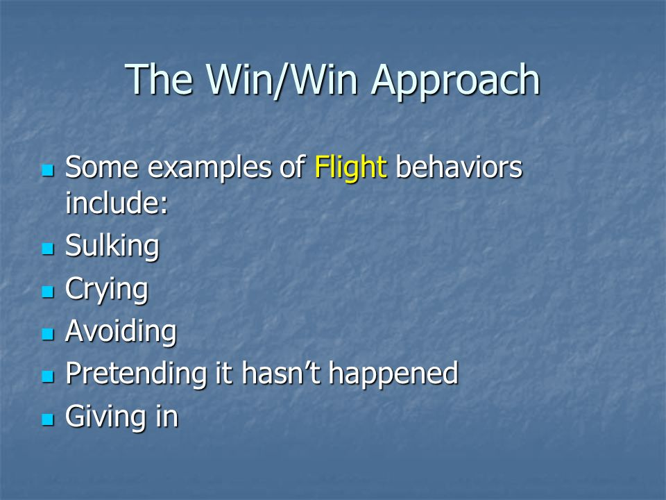 The Win/Win Approach Some examples of Flight behaviors include: