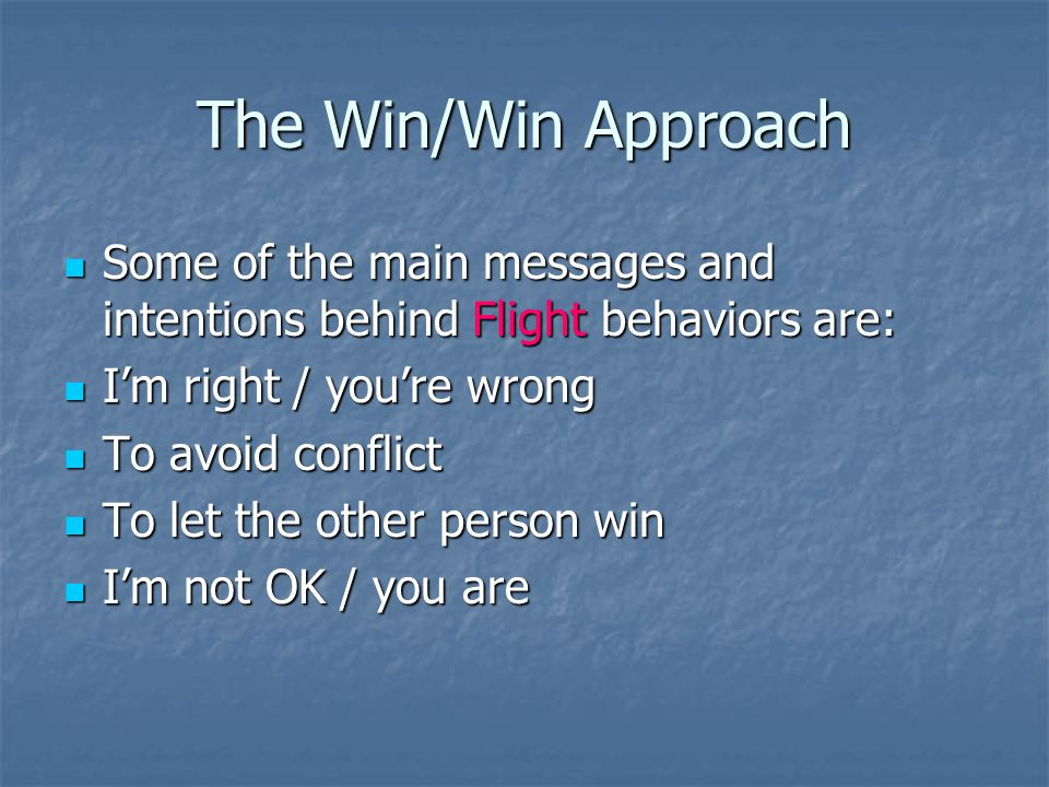 The Win/Win Approach Some of the main messages and intentions behind Flight behaviors are: I'm right / you're wrong.