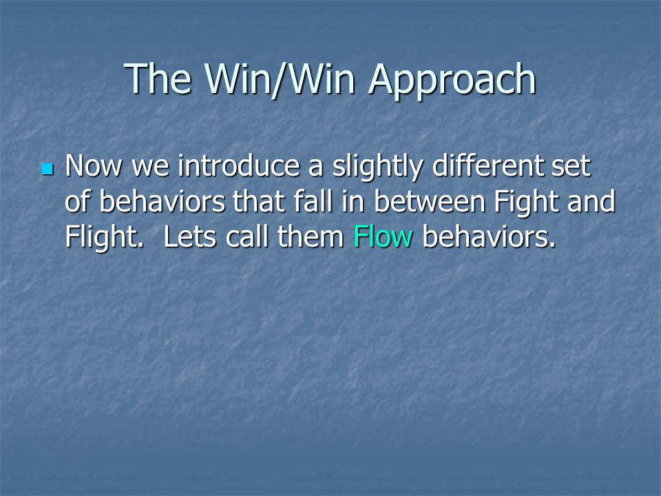The Win/Win Approach Now we introduce a slightly different set of behaviors that fall in between Fight and Flight.