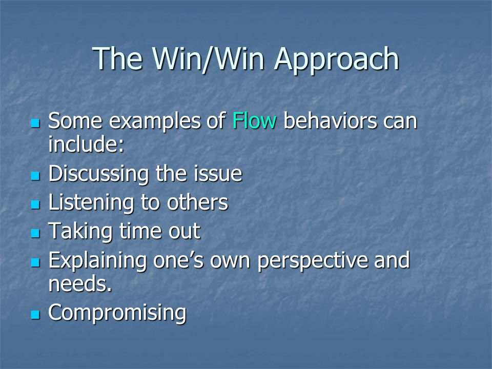 The Win/Win Approach Some examples of Flow behaviors can include: