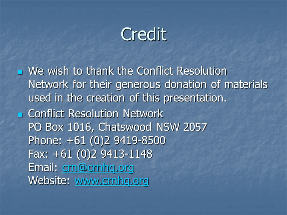 Credit We wish to thank the Conflict Resolution Network for their generous donation of materials used in the creation of this presentation.