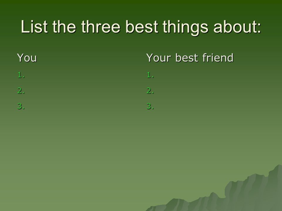 List the three best things about: