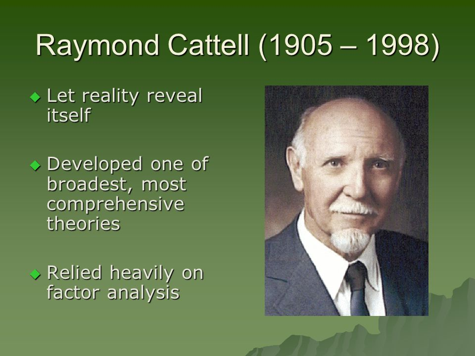 Raymond Cattell (1905 – 1998) Let reality reveal itself