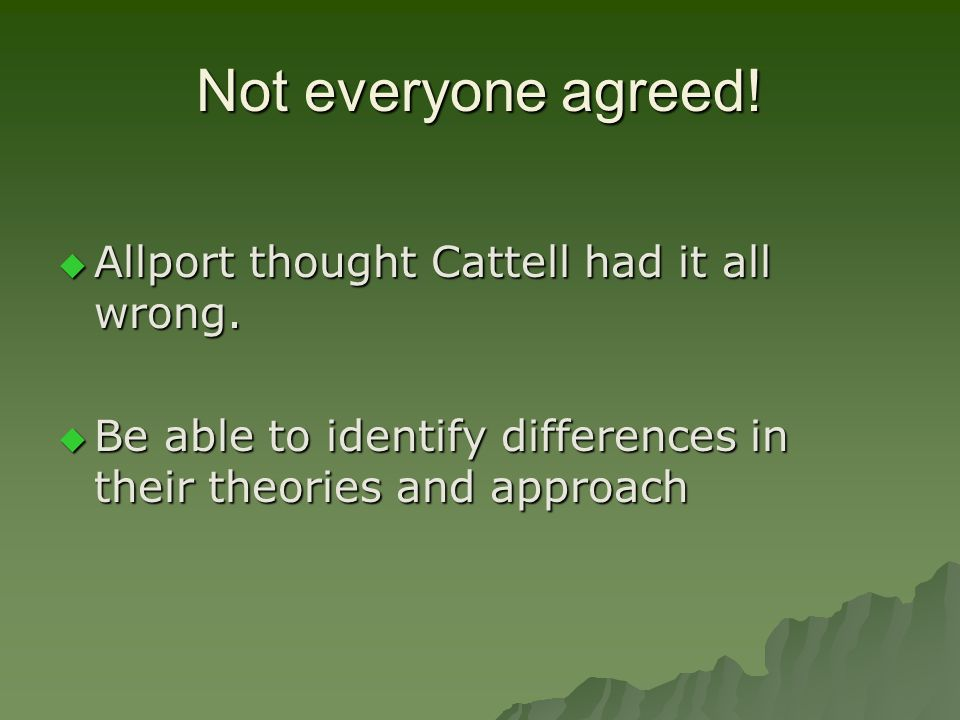 Not everyone agreed! Allport thought Cattell had it all wrong.