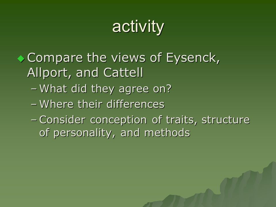 activity Compare the views of Eysenck, Allport, and Cattell