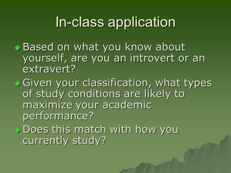 In-class application Based on what you know about yourself, are you an introvert or an extravert
