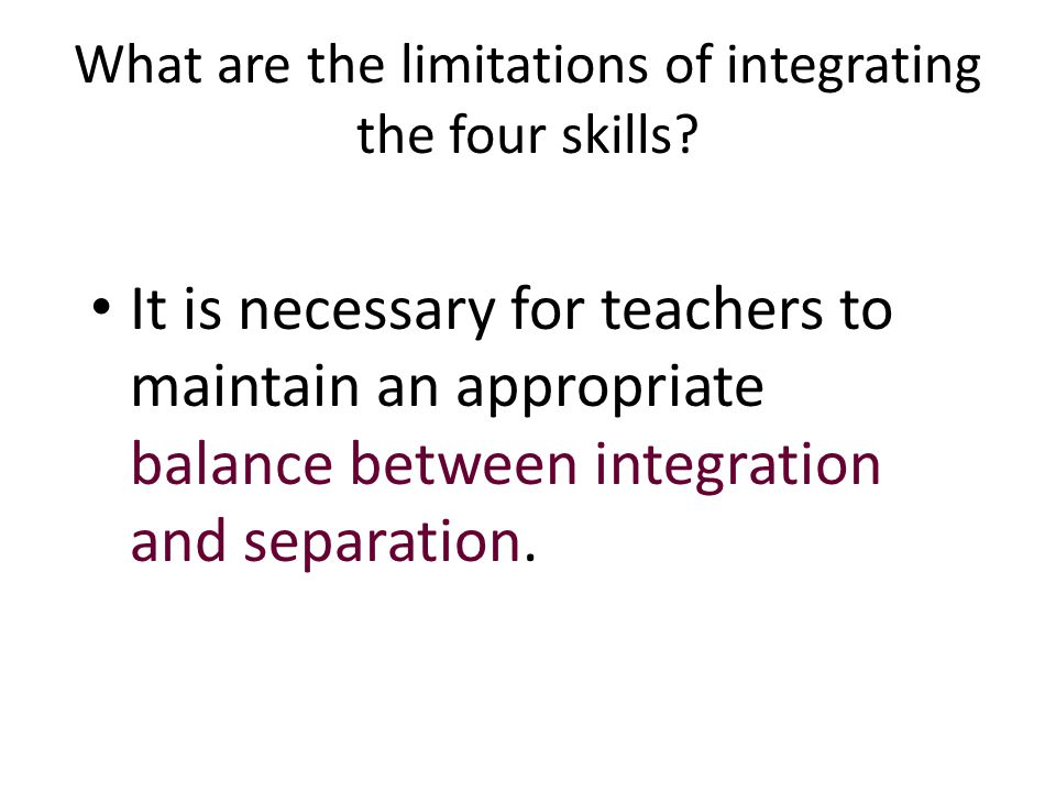 What are the limitations of integrating the four skills