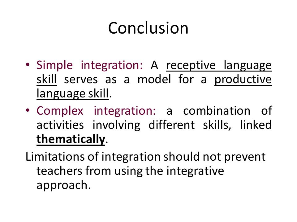 Conclusion Simple integration: A receptive language skill serves as a model for a productive language skill.