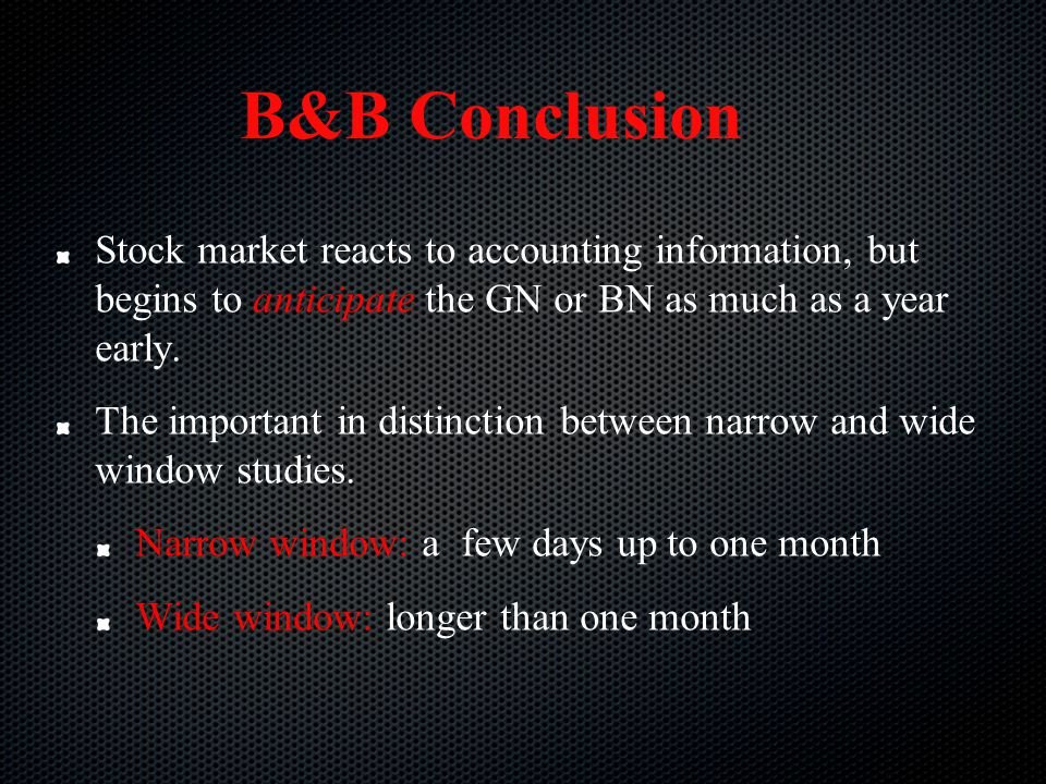 B&B Conclusion Stock market reacts to accounting information, but begins to anticipate the GN or BN as much as a year early.