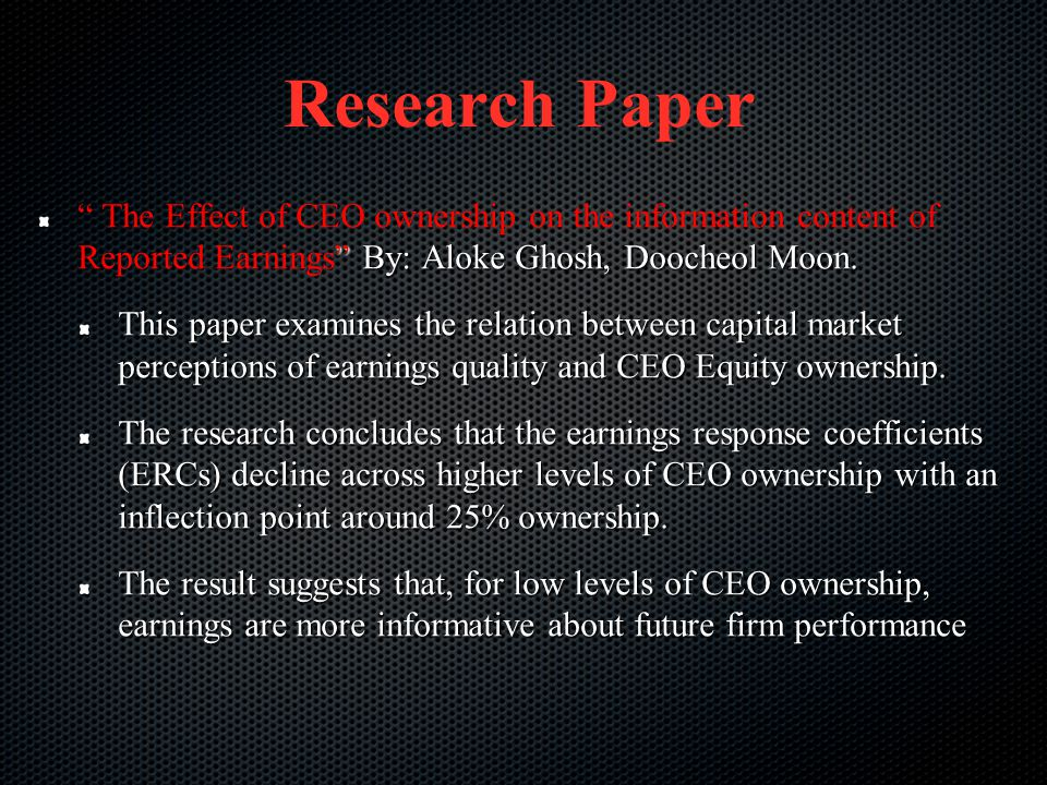 Research Paper The Effect of CEO ownership on the information content of Reported Earnings By: Aloke Ghosh, Doocheol Moon.