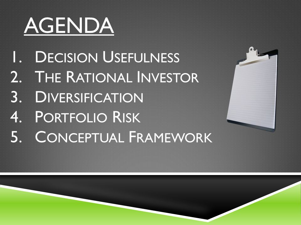 AGENDA Decision Usefulness The Rational Investor Diversification