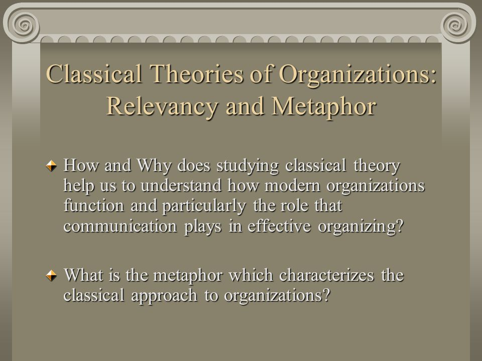 Classical Theories of Organizations: Relevancy and Metaphor