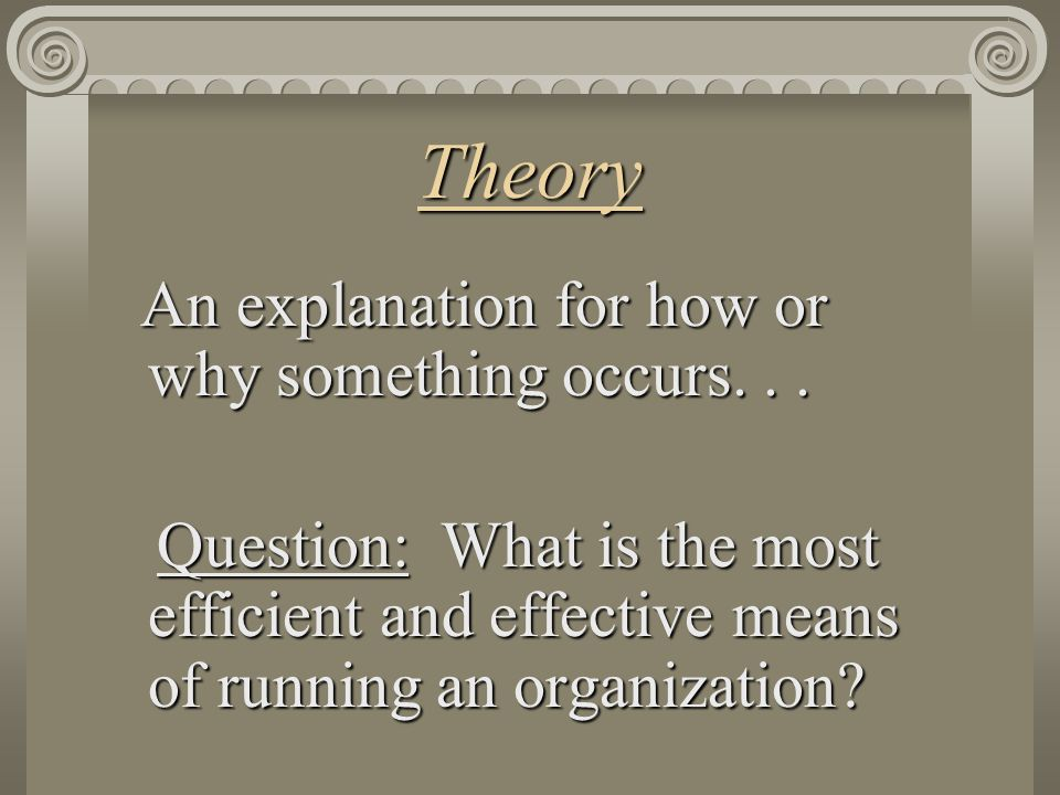 Theory An explanation for how or why something occurs. . .