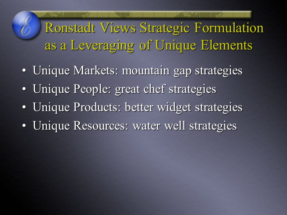 Ronstadt Views Strategic Formulation as a Leveraging of Unique Elements