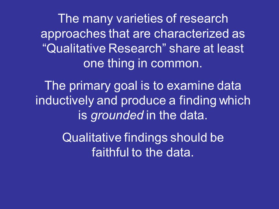 Qualitative findings should be faithful to the data.