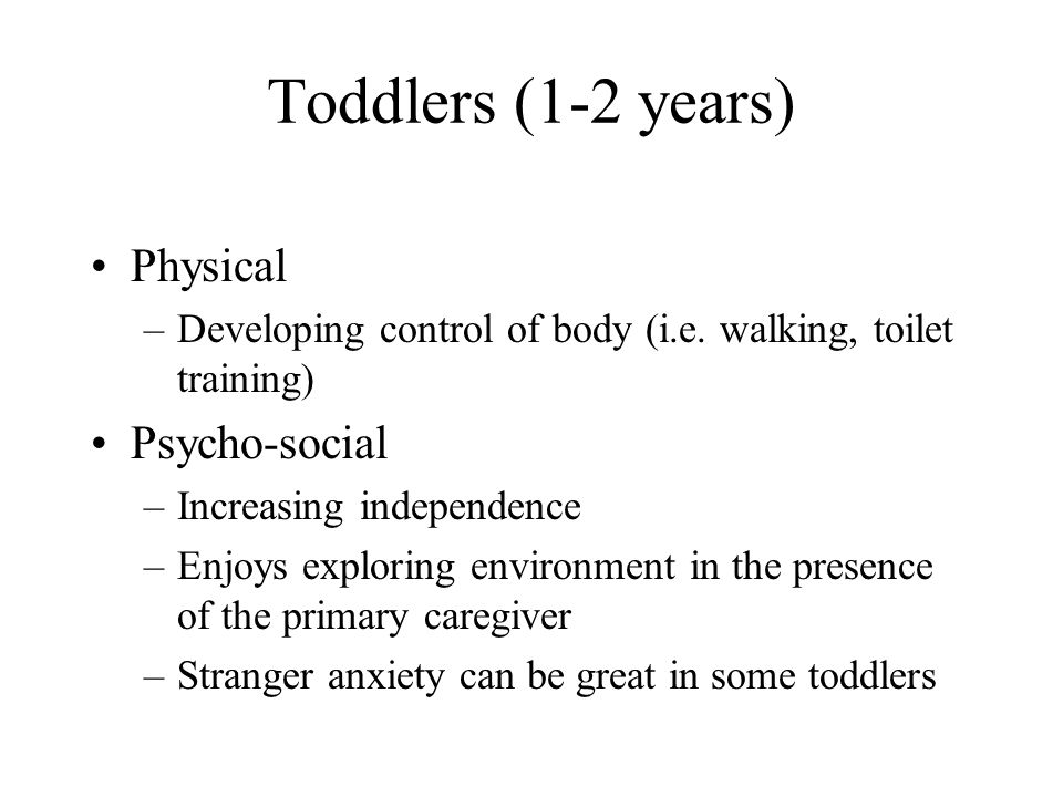 Toddlers (1-2 years) Physical Psycho-social