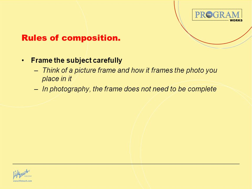 Rules of composition. Frame the subject carefully