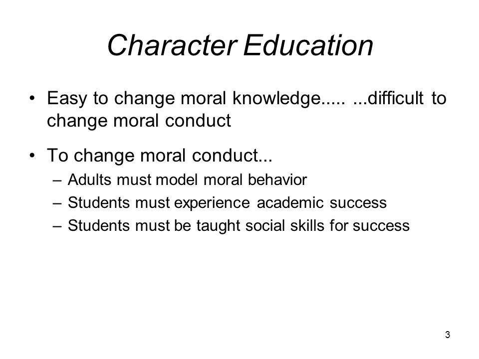 Character Education Easy to change moral knowledge difficult to change moral conduct. To change moral conduct...