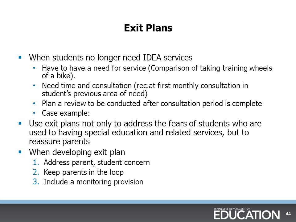 Exit Plans When students no longer need IDEA services