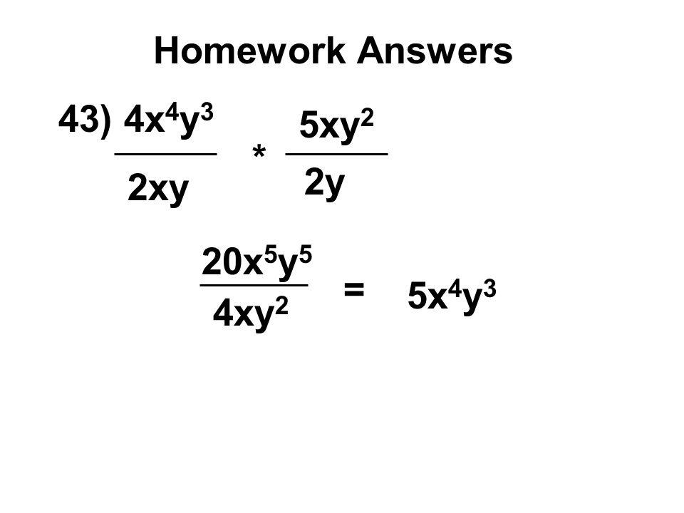 Homework Answers 43) 4x4y3 5xy2 * 2y 2xy 20x5y5 = 5x4y3 4xy2