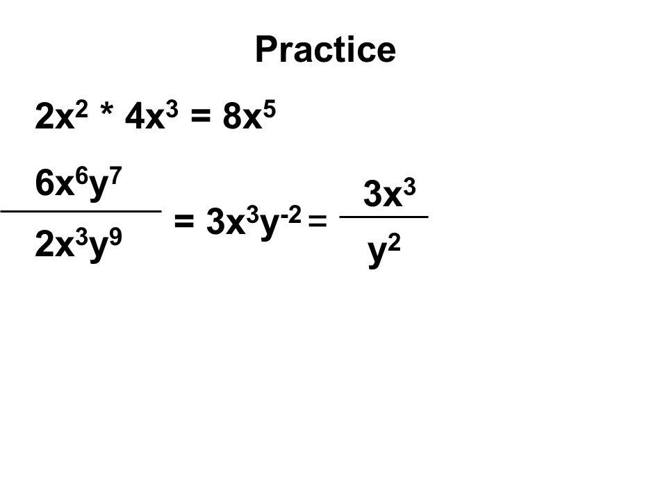 Practice 2x2 * 4x3 = 8x5 6x6y7 3x3 = 3x3y-2 = 2x3y9 y2