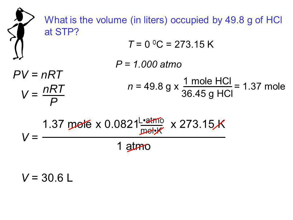 PV = nRT nRT V = P 1.37 mole x 0.0821 x 273.15 K V = 1 atmo V = 30.6 L