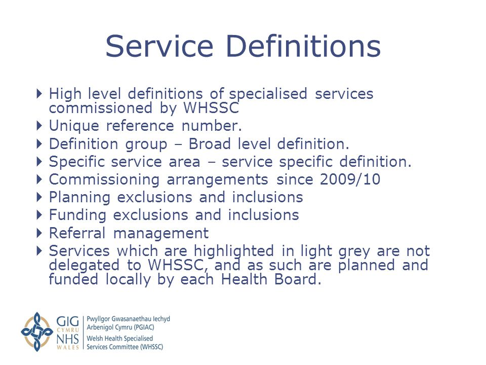 Service Definitions High level definitions of specialised services commissioned by WHSSC. Unique reference number.