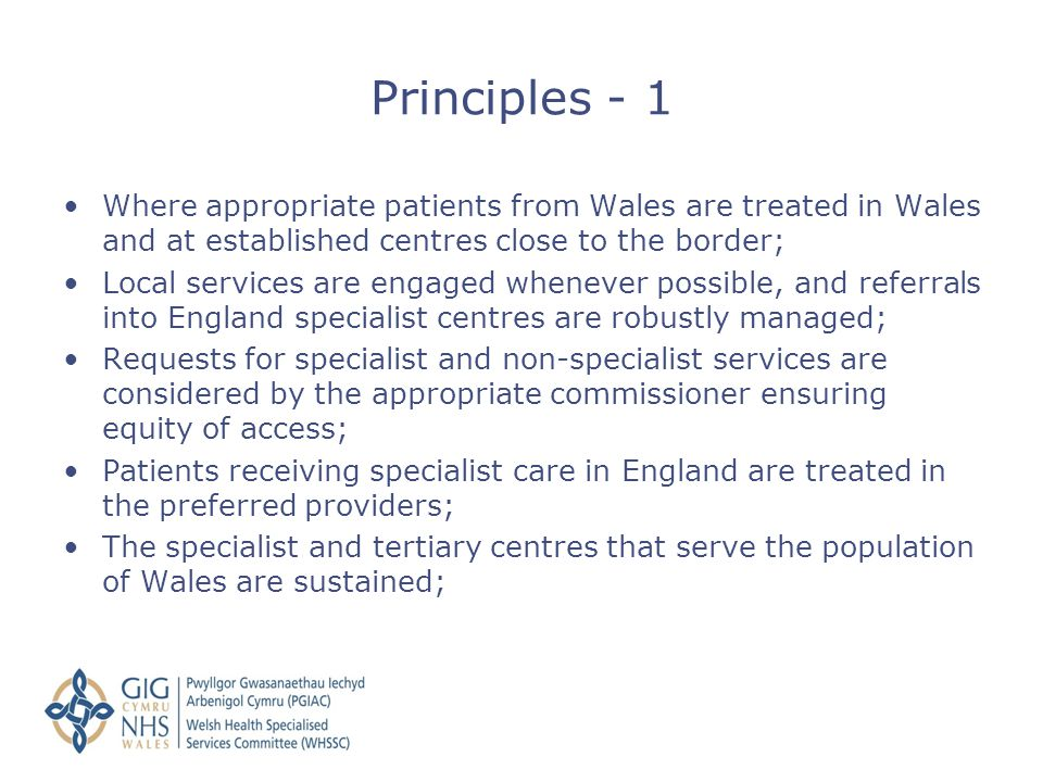 Principles - 1 Where appropriate patients from Wales are treated in Wales and at established centres close to the border;