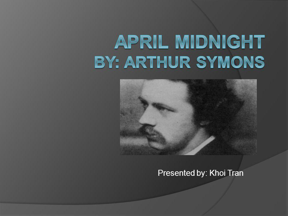 April Midnight By: Arthur Symons